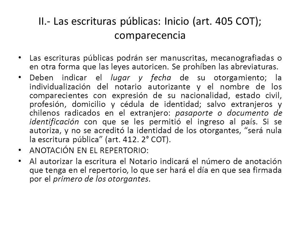 II.- Las escrituras públicas: Inicio (art. 405 COT); comparecencia Las escrituras públicas podrán ser manuscritas, mecanografiadas o en otra forma que