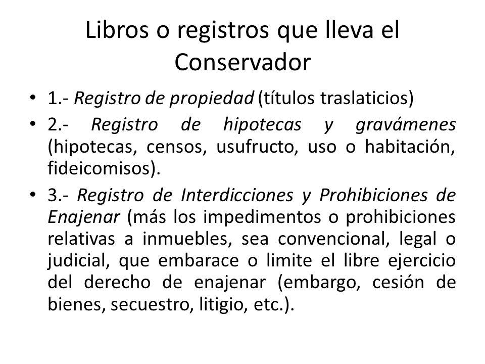 Libros o registros que lleva el Conservador 1.- Registro de propiedad (títulos traslaticios) 2.- Registro de hipotecas y gravámenes (hipotecas, censos