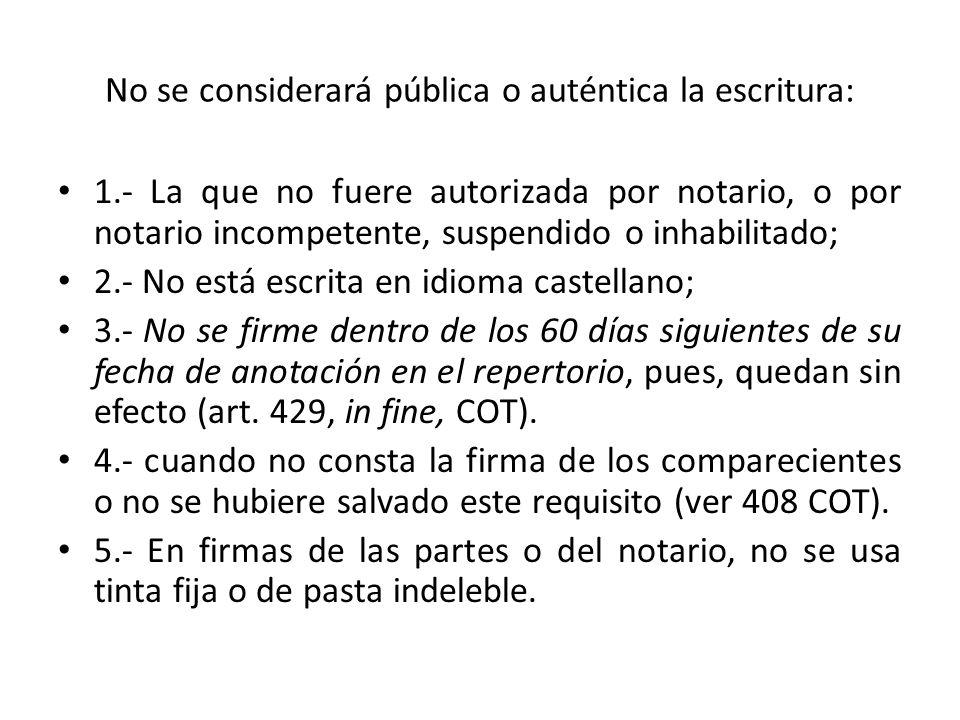 No se considerará pública o auténtica la escritura: 1.- La que no fuere autorizada por notario, o por notario incompetente, suspendido o inhabilitado;