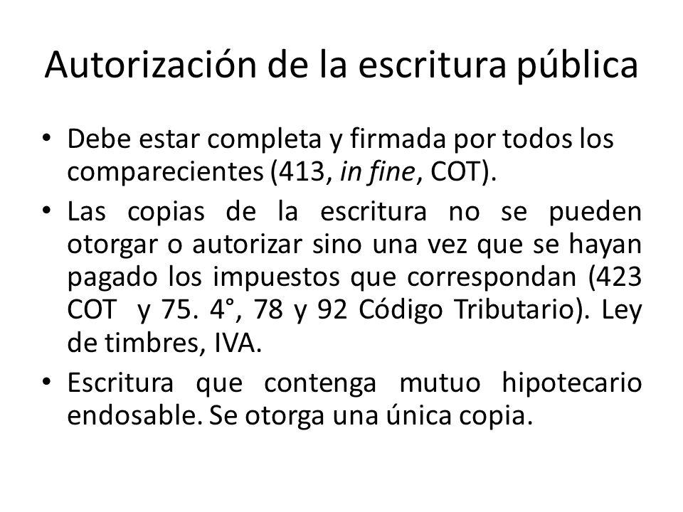 Autorización de la escritura pública Debe estar completa y firmada por todos los comparecientes (413, in fine, COT). Las copias de la escritura no se