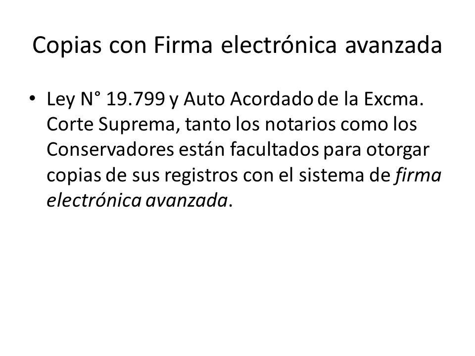 Copias con Firma electrónica avanzada Ley N° 19.799 y Auto Acordado de la Excma. Corte Suprema, tanto los notarios como los Conservadores están facult