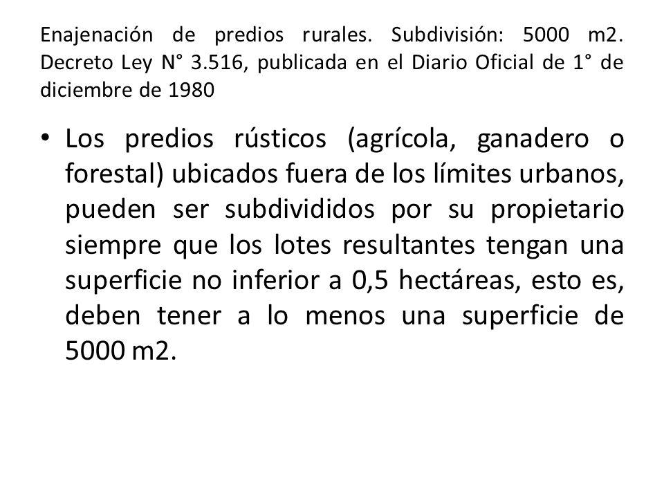 Enajenación de predios rurales. Subdivisión: 5000 m2. Decreto Ley N° 3.516, publicada en el Diario Oficial de 1° de diciembre de 1980 Los predios rúst