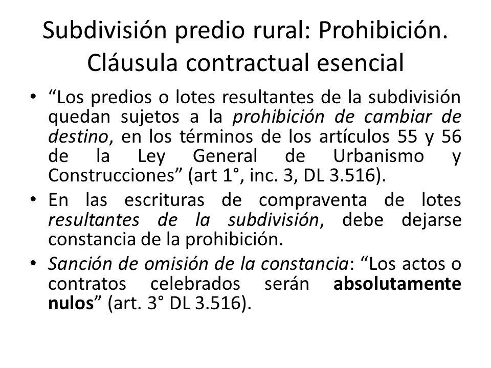 Subdivisión predio rural: Prohibición. Cláusula contractual esencial Los predios o lotes resultantes de la subdivisión quedan sujetos a la prohibición