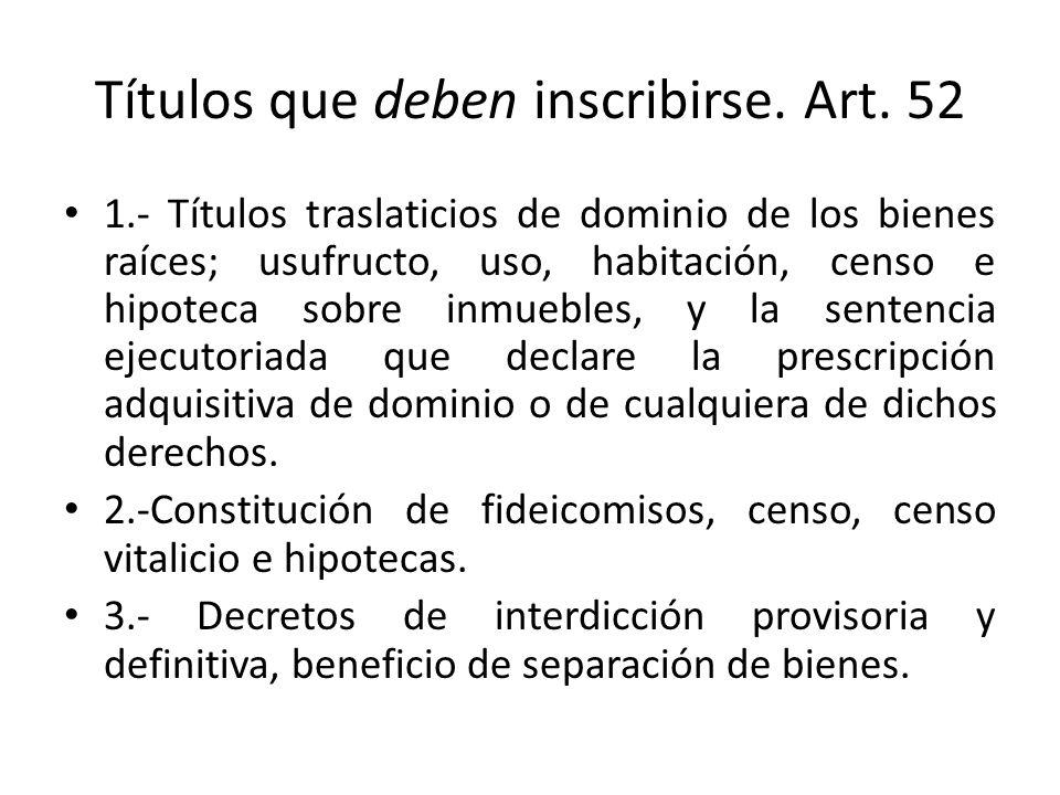 Títulos que deben inscribirse. Art. 52 1.- Títulos traslaticios de dominio de los bienes raíces; usufructo, uso, habitación, censo e hipoteca sobre in