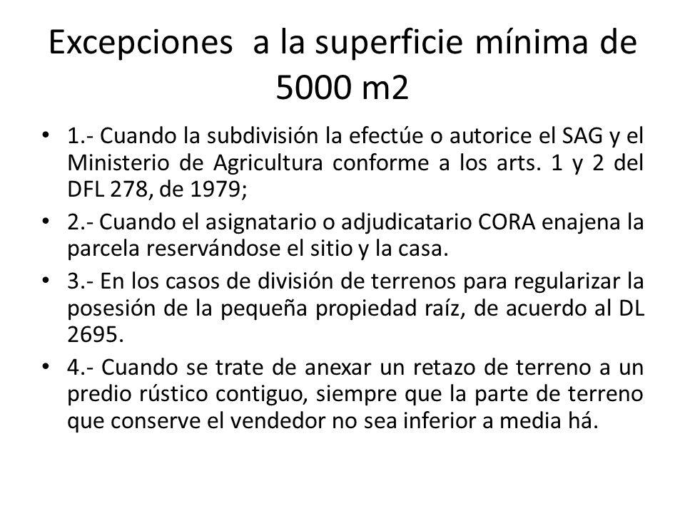 Excepciones a la superficie mínima de 5000 m2 1.- Cuando la subdivisión la efectúe o autorice el SAG y el Ministerio de Agricultura conforme a los art