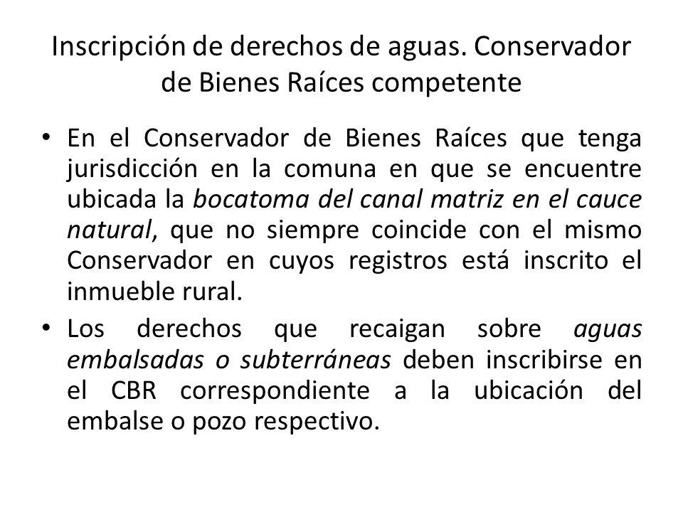 Inscripción de derechos de aguas. Conservador de Bienes Raíces competente En el Conservador de Bienes Raíces que tenga jurisdicción en la comuna en qu