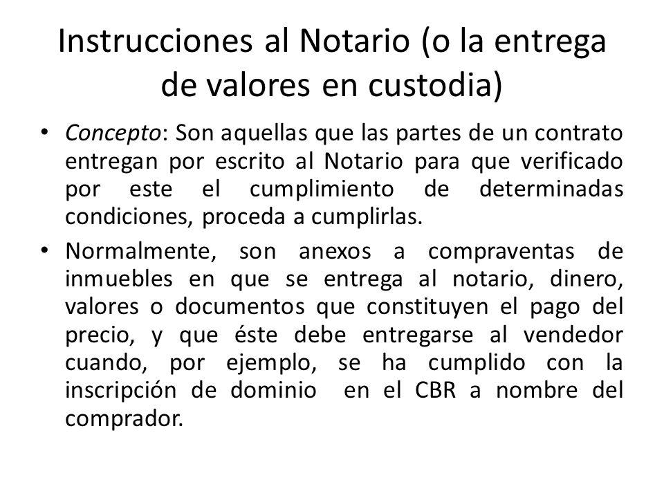 Instrucciones al Notario (o la entrega de valores en custodia) Concepto: Son aquellas que las partes de un contrato entregan por escrito al Notario pa