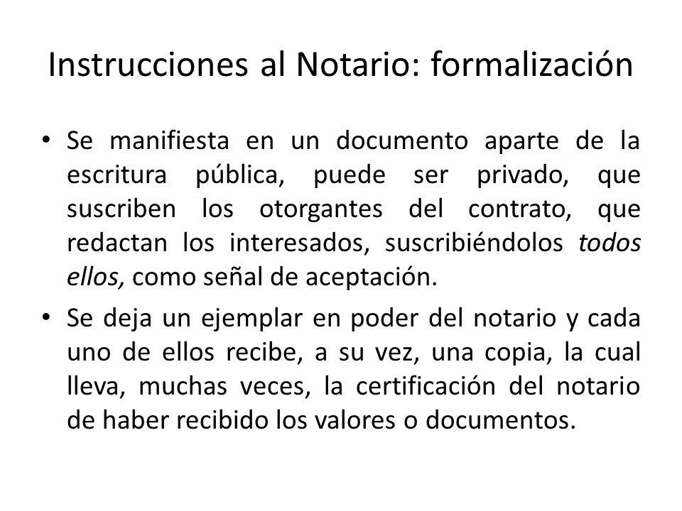 Instrucciones al Notario: formalización Se manifiesta en un documento aparte de la escritura pública, puede ser privado, que suscriben los otorgantes