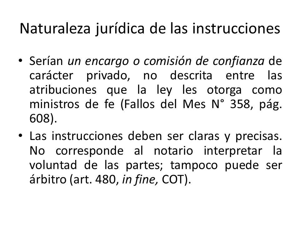 Naturaleza jurídica de las instrucciones Serían un encargo o comisión de confianza de carácter privado, no descrita entre las atribuciones que la ley
