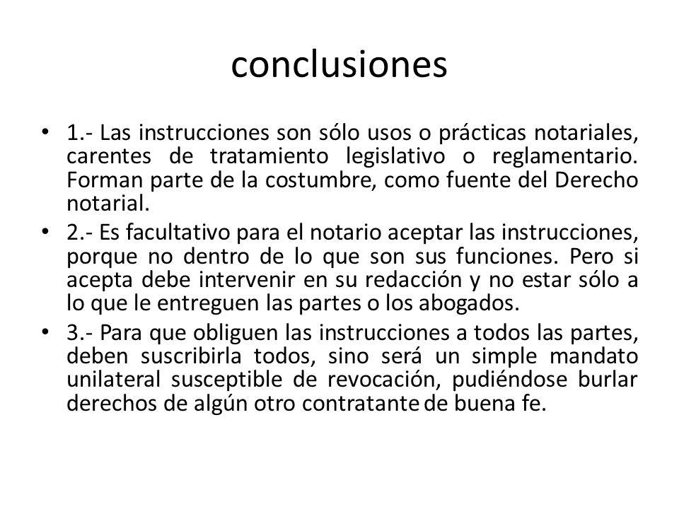 conclusiones 1.- Las instrucciones son sólo usos o prácticas notariales, carentes de tratamiento legislativo o reglamentario. Forman parte de la costu