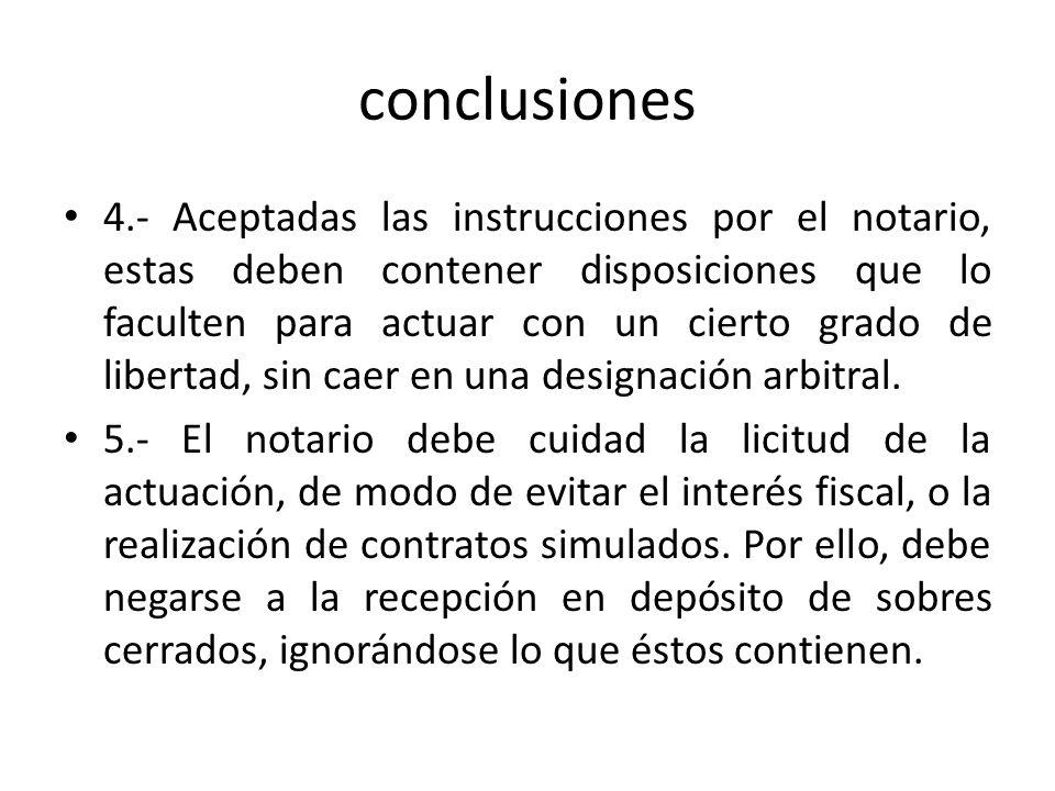 conclusiones 4.- Aceptadas las instrucciones por el notario, estas deben contener disposiciones que lo faculten para actuar con un cierto grado de lib
