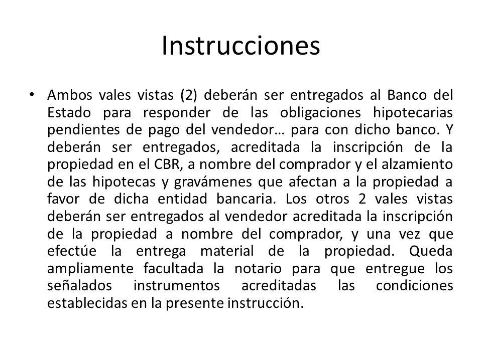 Instrucciones Ambos vales vistas (2) deberán ser entregados al Banco del Estado para responder de las obligaciones hipotecarias pendientes de pago del