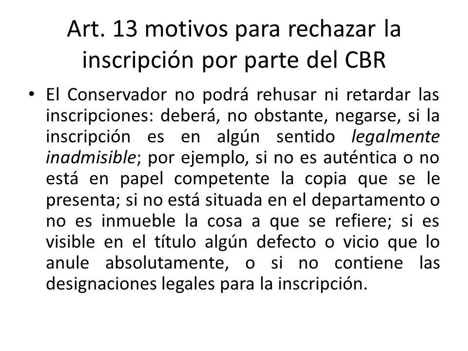 Art. 13 motivos para rechazar la inscripción por parte del CBR El Conservador no podrá rehusar ni retardar las inscripciones: deberá, no obstante, neg