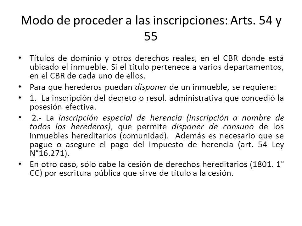 Modo de proceder a las inscripciones: Arts. 54 y 55 Títulos de dominio y otros derechos reales, en el CBR donde está ubicado el inmueble. Si el título