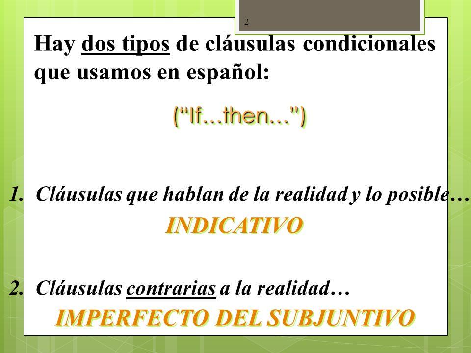 2 Hay dos tipos de cláusulas condicionales que usamos en español: (If…then…)(If…then…) 1.