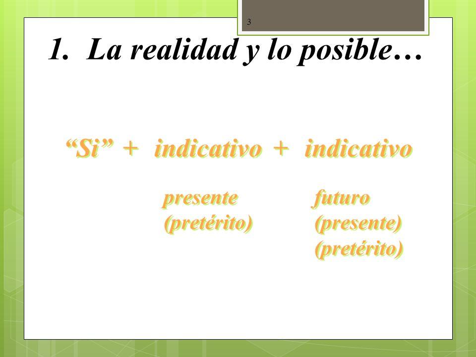 2 Hay dos tipos de cláusulas condicionales que usamos en español: (If…then…)(If…then…) 1. Cláusulas que hablan de la realidad y lo posible… 2. Cláusul