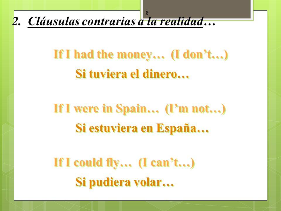 7 2. Contraria a la realidad… Si + + imperfecto del subjuntivo imperfecto del subjuntivo + + condicional