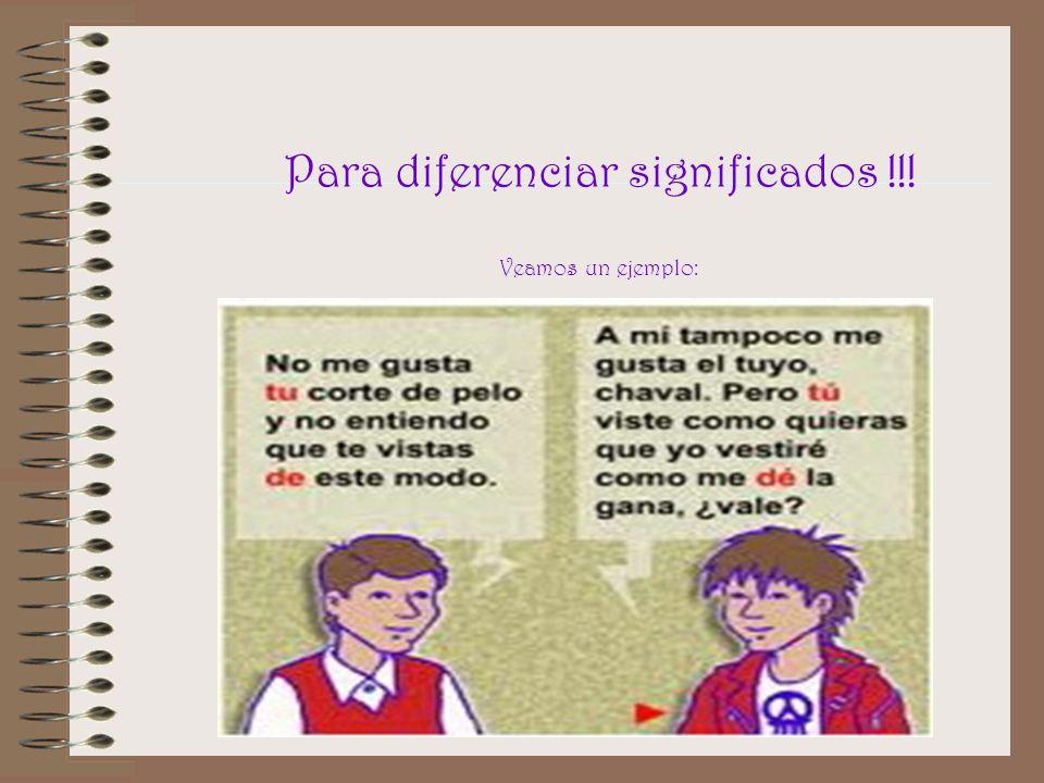 Para diferenciar significados !!! Veamos un ejemplo:
