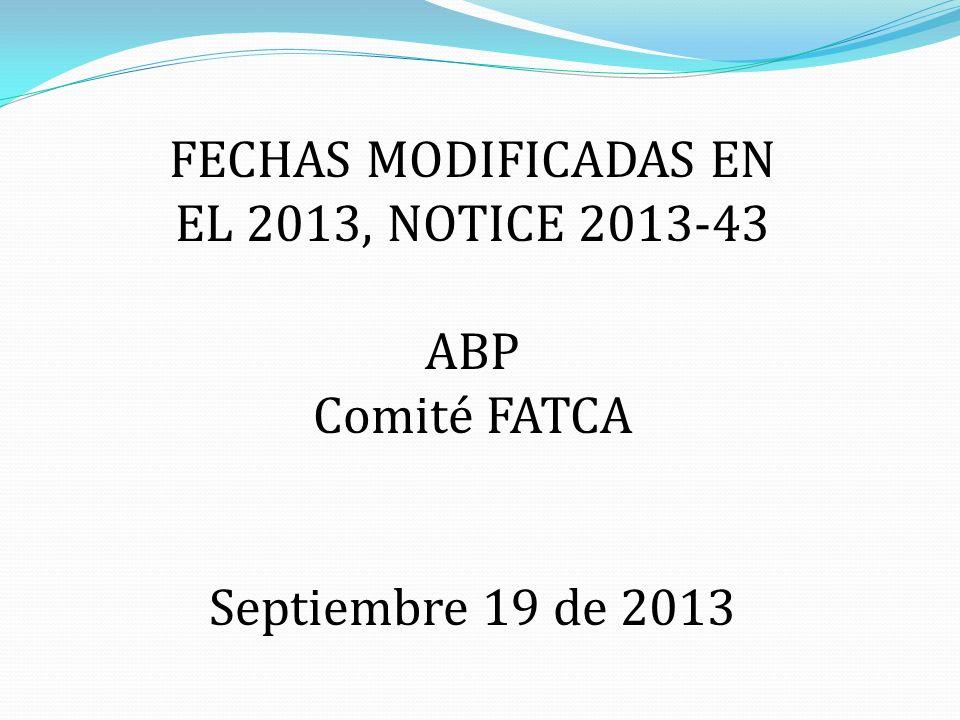 Fechas claves para cumplir con FATCA FechaActividad 17 de enero de 2013 Fecha efectiva de los reglamentos finales emitidos por el IRS.