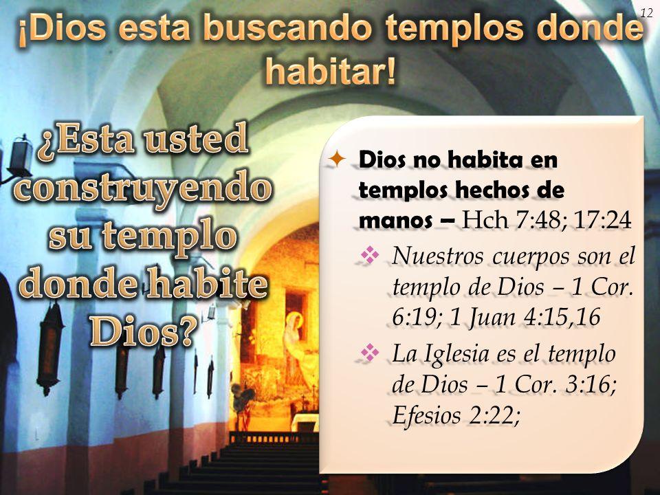 Dios no habita en templos hechos de manos – Hch 7:48; 17:24 Dios no habita en templos hechos de manos – Hch 7:48; 17:24 Nuestros cuerpos son el templo