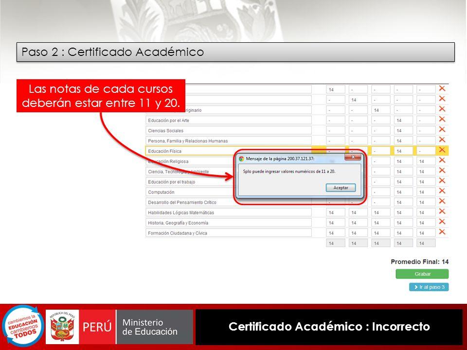 Certificado Académico : Incorrecto Paso 2 : Certificado Académico Las notas de cada cursos deberán estar entre 11 y 20.