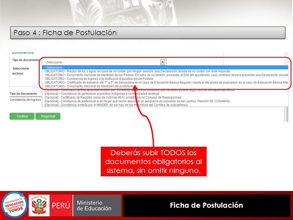 Paso 4 : Ficha de Postulación Deberás subir TODOS los documentos obligatorios al sistema, sin omitir ninguno.