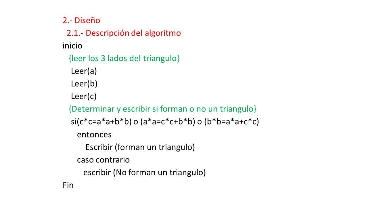 2.- Diseño 2.1.- Descripción del algoritmo inicio {leer los 3 lados del triangulo} Leer(a) Leer(b) Leer(c) {Determinar y escribir si forman o no un tr