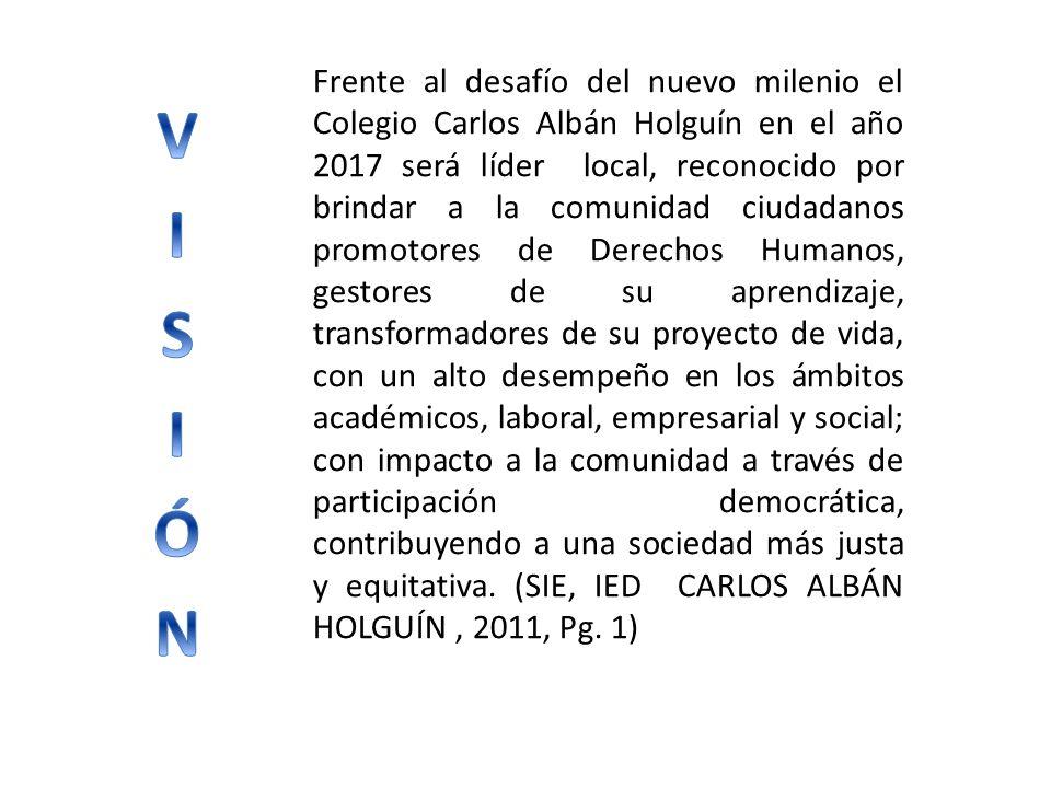 Frente al desafío del nuevo milenio el Colegio Carlos Albán Holguín en el año 2017 será líder local, reconocido por brindar a la comunidad ciudadanos