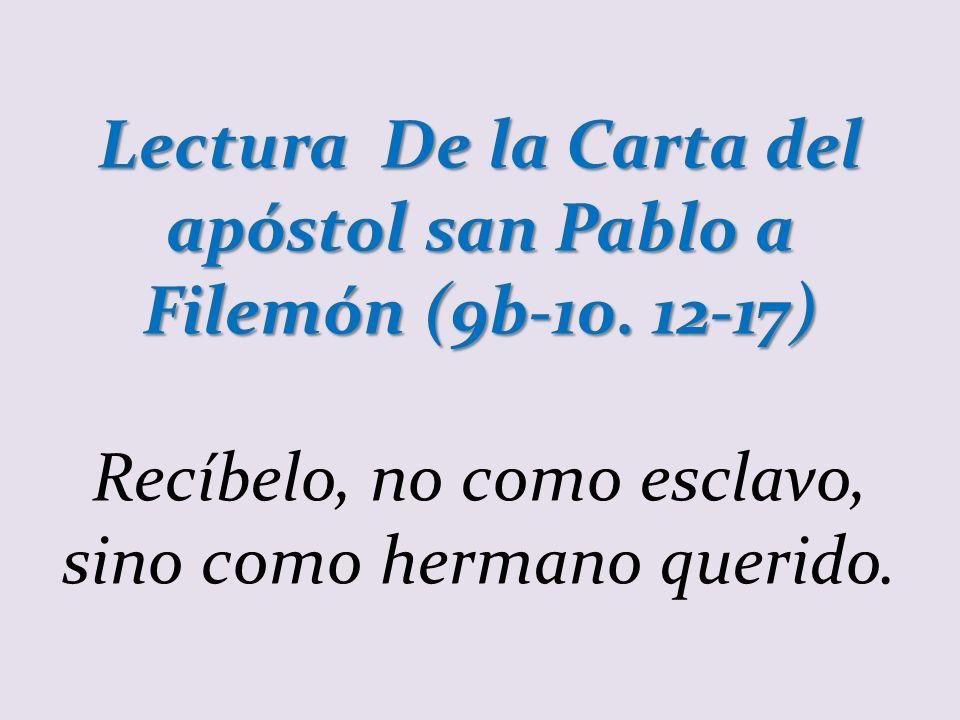 Lectura De la Carta del apóstol san Pablo a Filemón (9b-10.
