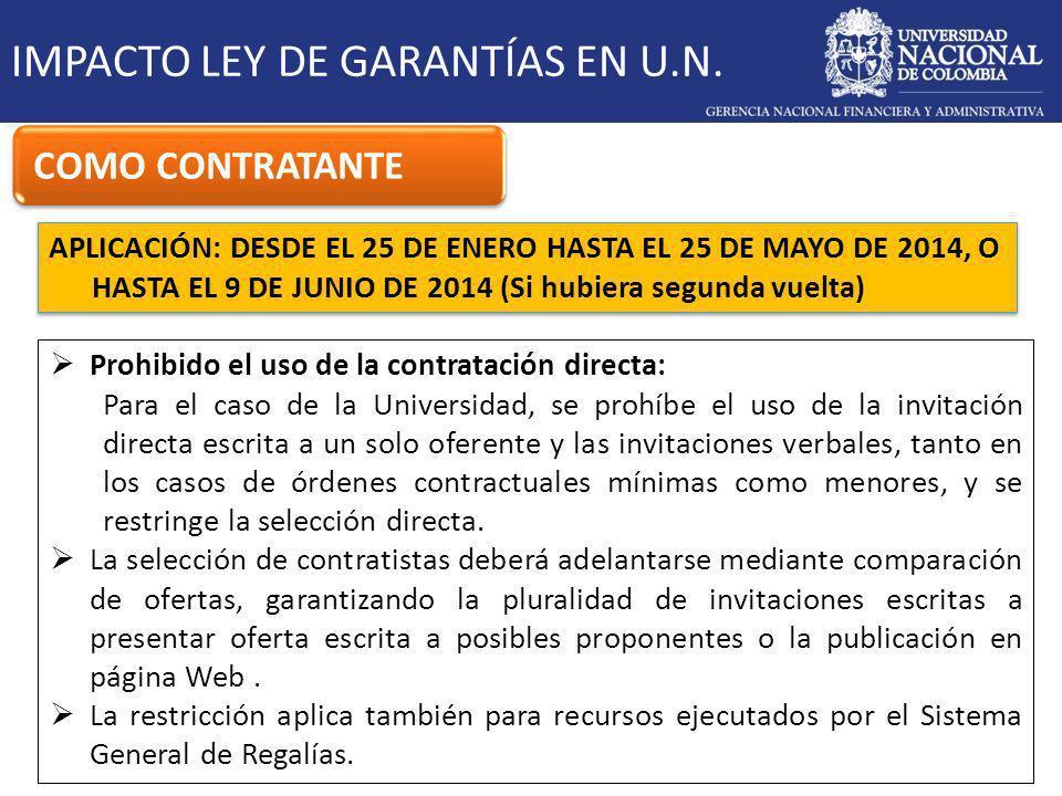APLICACIÓN: DESDE EL 25 DE ENERO HASTA EL 25 DE MAYO DE 2014, O HASTA EL 9 DE JUNIO DE 2014 (Si hubiera segunda vuelta) IMPACTO LEY DE GARANTÍAS EN U.N.