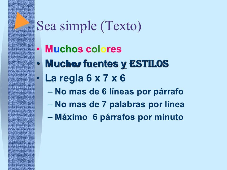 Sea simple (Texto) Muchos colores Muc has f ue ntes y estilosMuc has f ue ntes y estilos La regla 6 x 7 x 6 –No mas de 6 líneas por párrafo –No mas de