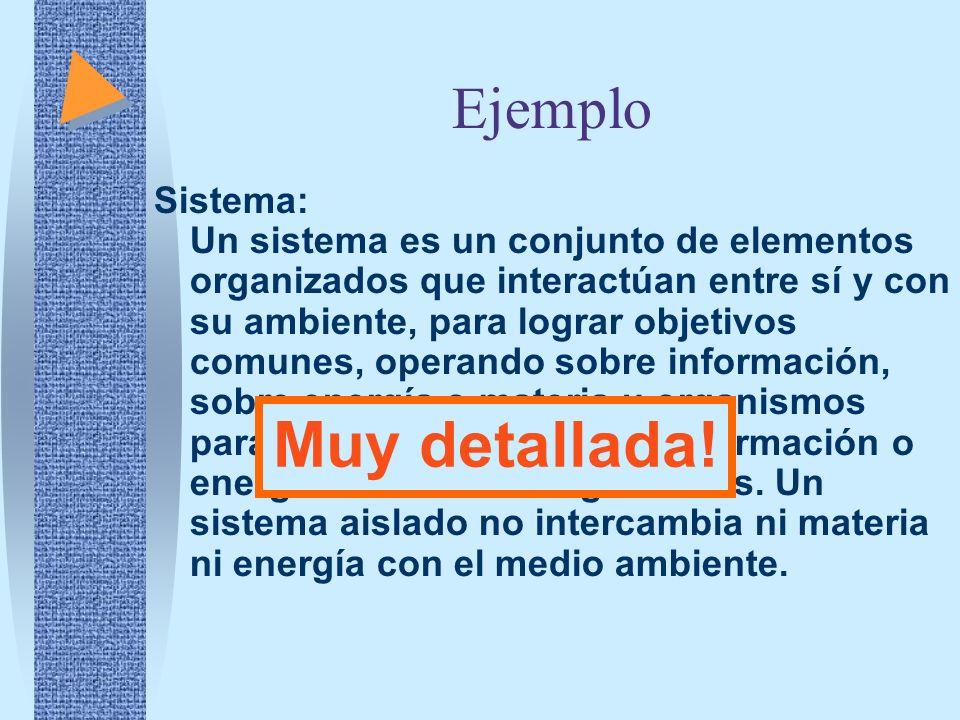 Ejemplo Sistema: Un sistema es un conjunto de elementos organizados que interactúan entre sí y con su ambiente, para lograr objetivos comunes, operand