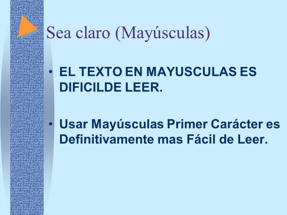 Sea claro (Mayúsculas) EL TEXTO EN MAYUSCULAS ES DIFICILDE LEER. Usar Mayúsculas Primer Carácter es Definitivamente mas Fácil de Leer.