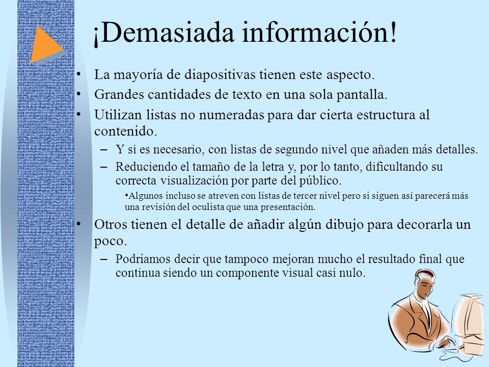¡Demasiada información! La mayoría de diapositivas tienen este aspecto. Grandes cantidades de texto en una sola pantalla. Utilizan listas no numeradas