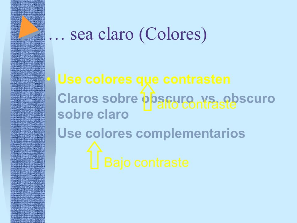 … sea claro (Colores) Use colores que contrasten Claros sobre obscuro vs.