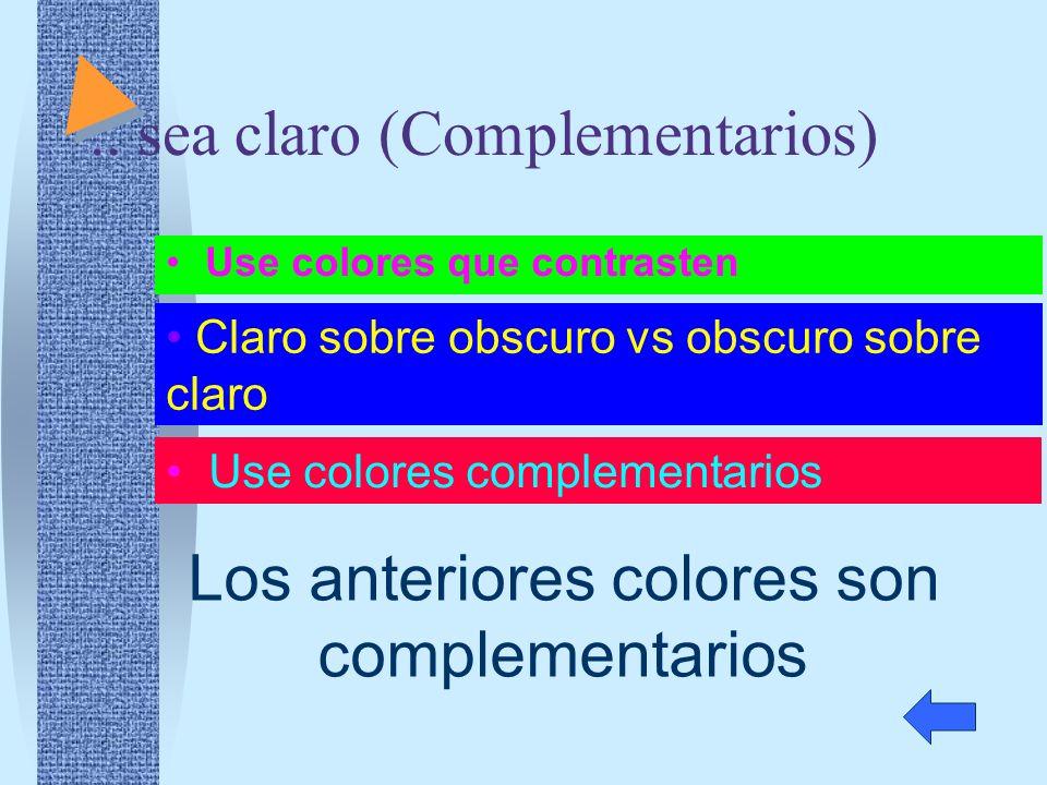 .. sea claro (Complementarios) Use colores que contrasten Claro sobre obscuro vs obscuro sobre claro Use colores complementarios Los anteriores colore