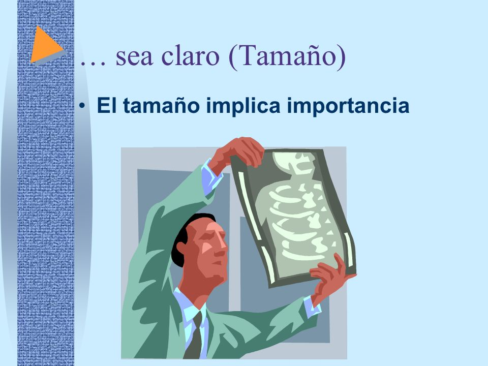 … sea claro (Tamaño) El tamaño implica importancia
