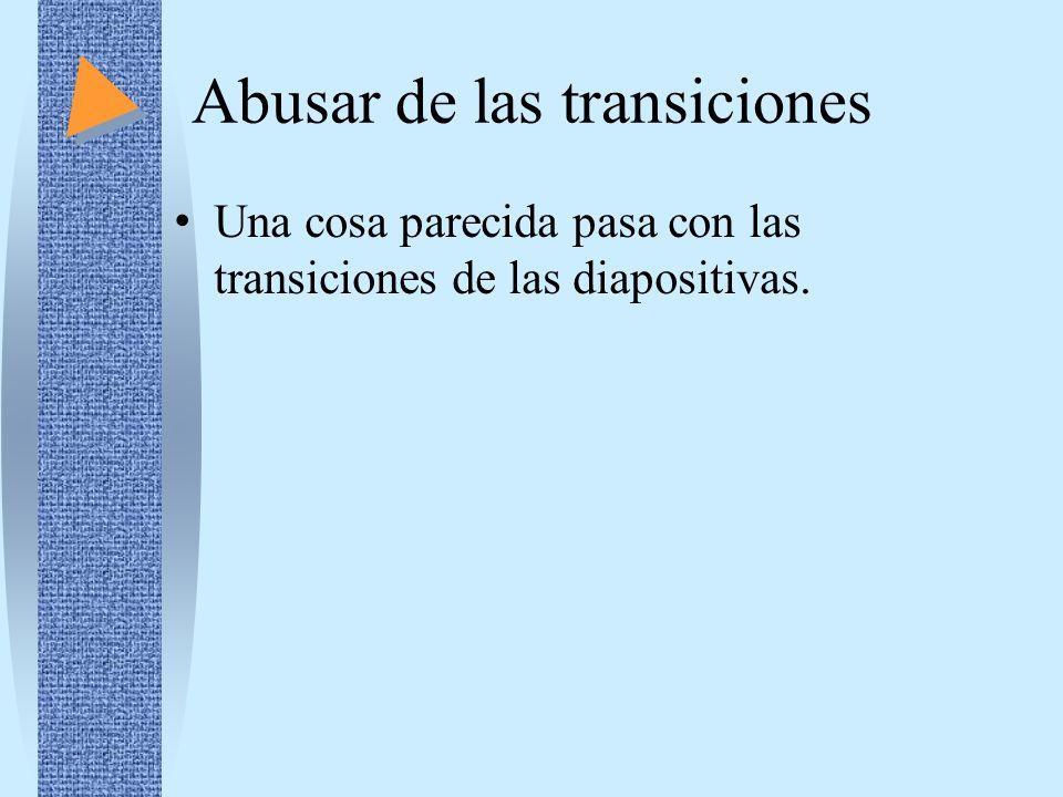 Abusar de las transiciones Una cosa parecida pasa con las transiciones de las diapositivas.