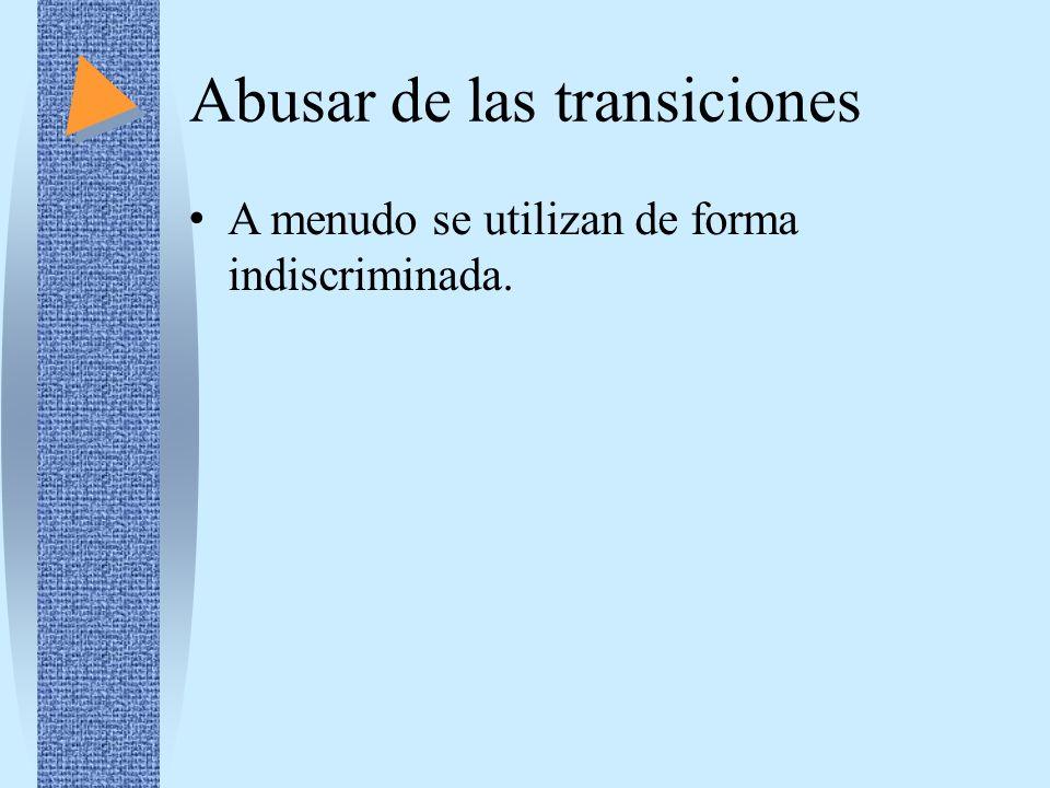 Abusar de las transiciones A menudo se utilizan de forma indiscriminada.