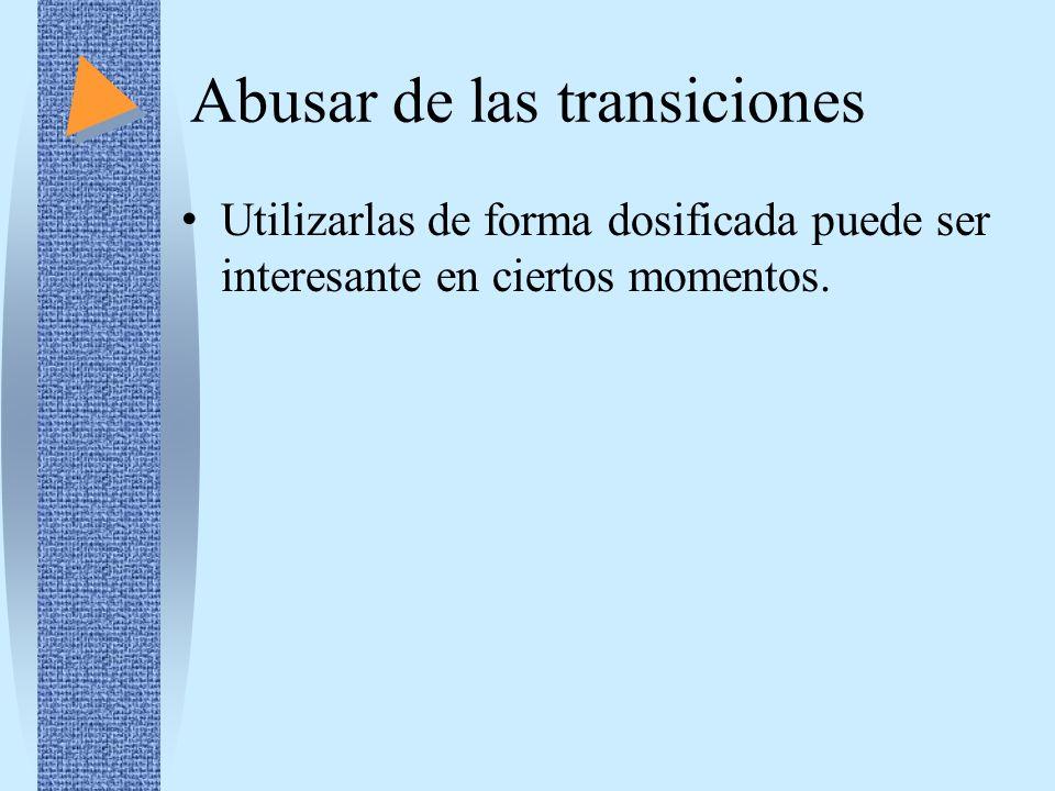 Abusar de las transiciones Utilizarlas de forma dosificada puede ser interesante en ciertos momentos.