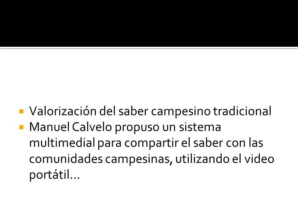 Valorización del saber campesino tradicional Manuel Calvelo propuso un sistema multimedial para compartir el saber con las comunidades campesinas, uti