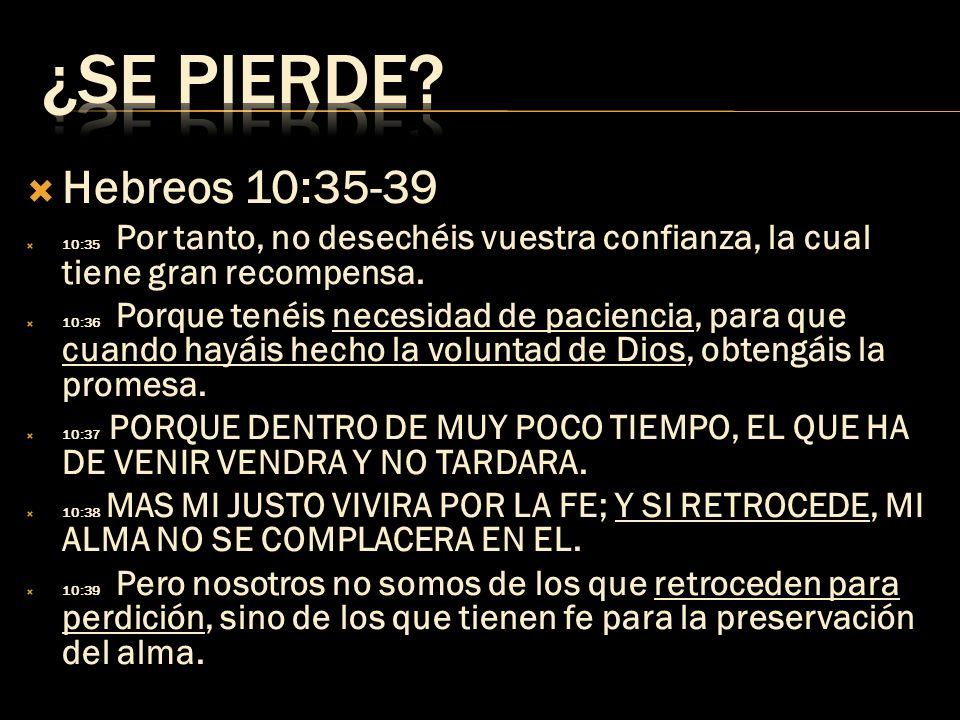 Hebreos 10:35-39 10:35 Por tanto, no desechéis vuestra confianza, la cual tiene gran recompensa. 10:36 Porque tenéis necesidad de paciencia, para que