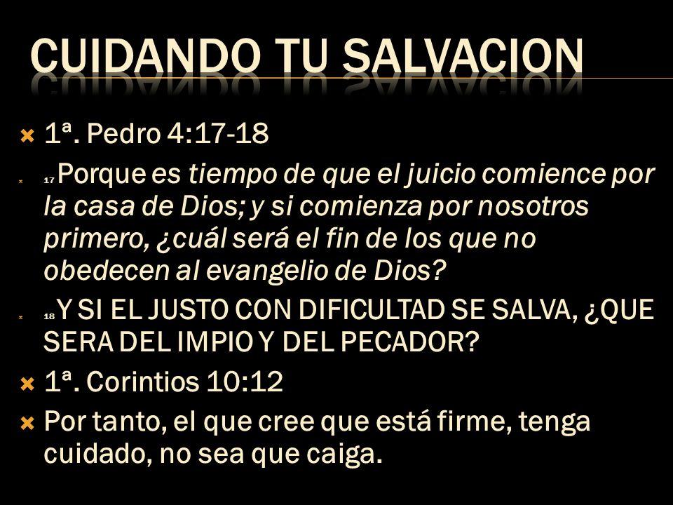 1ª. Pedro 4:17-18 17 Porque es tiempo de que el juicio comience por la casa de Dios; y si comienza por nosotros primero, ¿cuál será el fin de los que