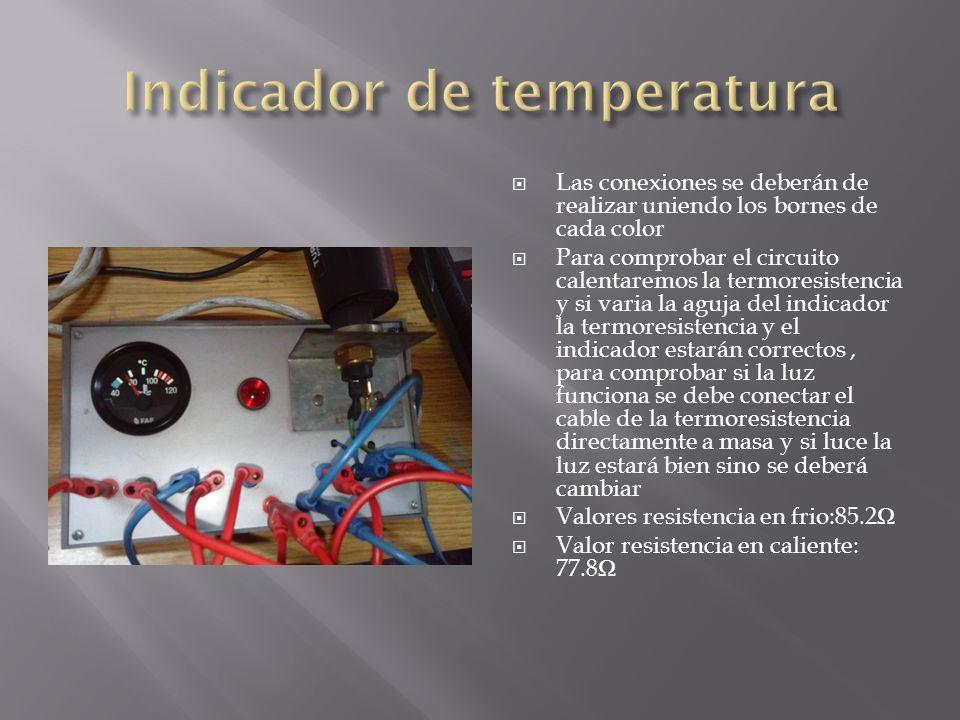 Las conexiones se deberán de realizar uniendo los bornes de cada color Para comprobar el circuito calentaremos la termoresistencia y si varia la aguja del indicador la termoresistencia y el indicador estarán correctos, para comprobar si la luz funciona se debe conectar el cable de la termoresistencia directamente a masa y si luce la luz estará bien sino se deberá cambiar Valores resistencia en frio:85.2 Valor resistencia en caliente: 77.8