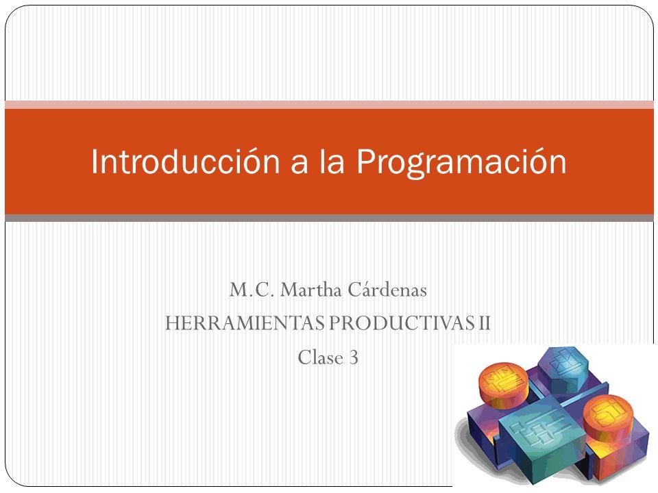 M.C. Martha Cárdenas HERRAMIENTAS PRODUCTIVAS II Clase 3 Introducción a la Programación