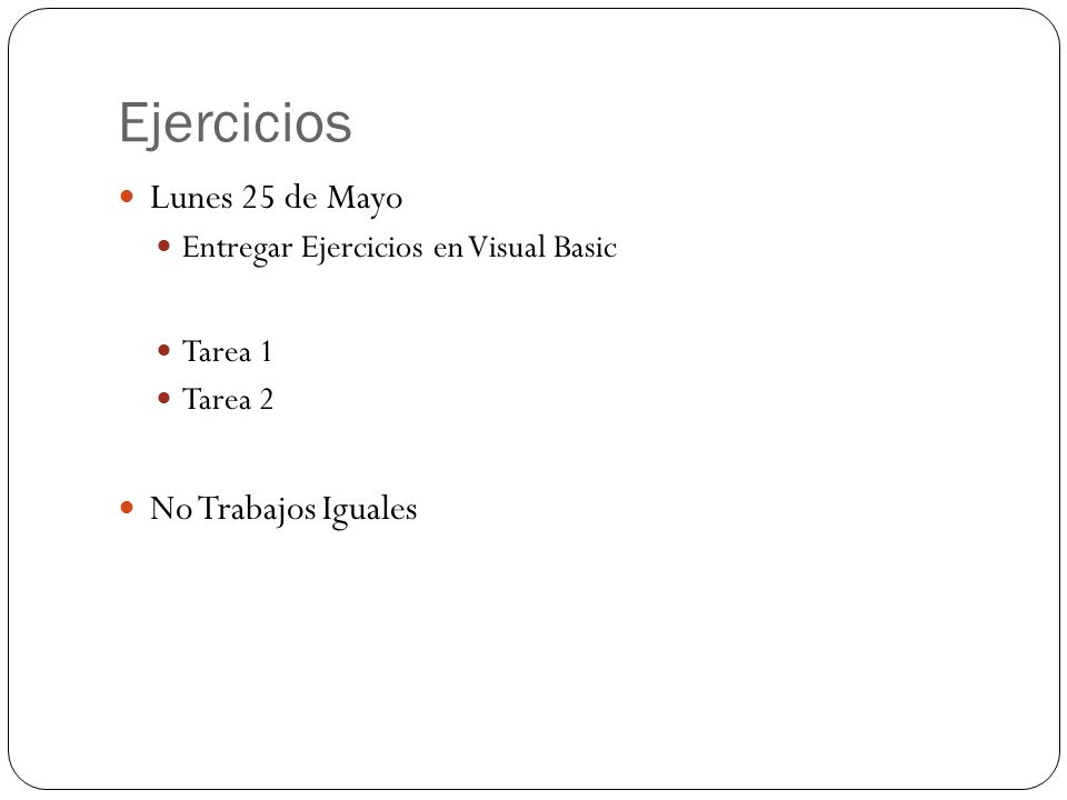 Ejercicios Lunes 25 de Mayo Entregar Ejercicios en Visual Basic Tarea 1 Tarea 2 No Trabajos Iguales