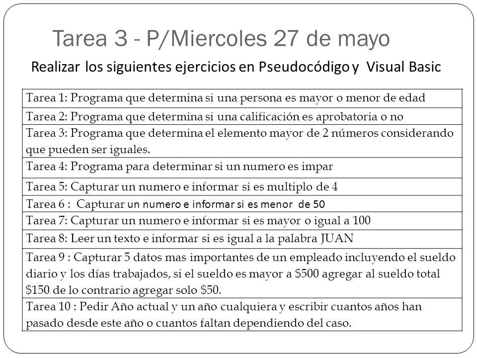 Tarea 3 - P/Miercoles 27 de mayo Tarea 1: Programa que determina si una persona es mayor o menor de edad Tarea 2: Programa que determina si una califi