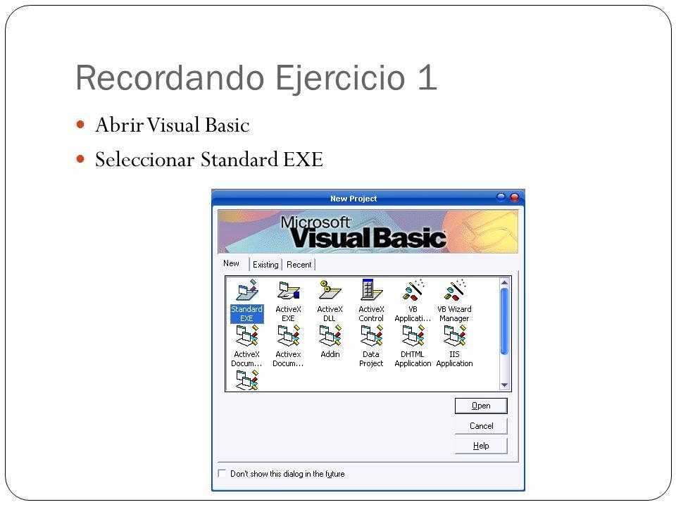 Recordando Ejercicio 1 Abrir Visual Basic Seleccionar Standard EXE