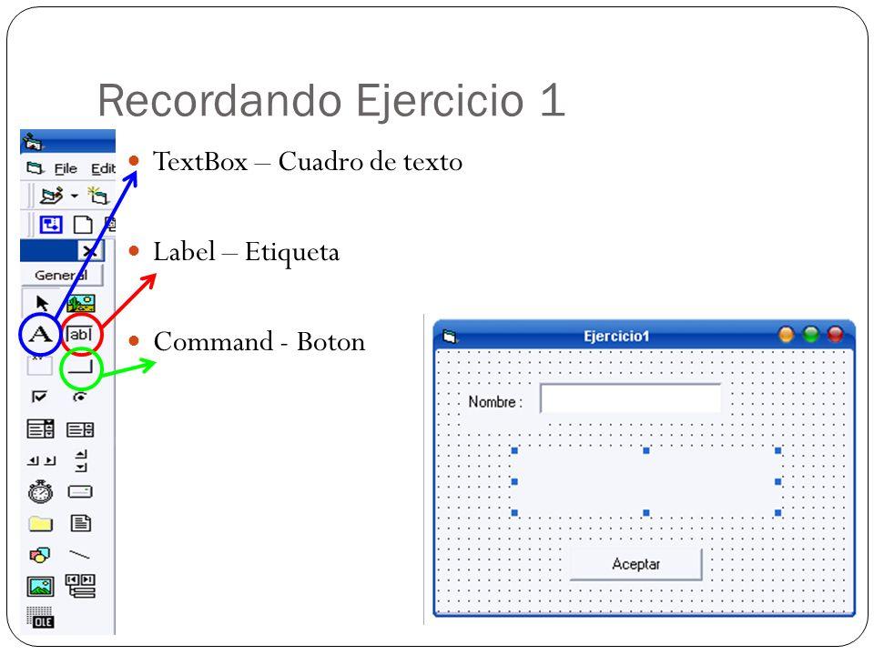 Recordando Ejercicio 1 TextBox – Cuadro de texto Label – Etiqueta Command - Boton