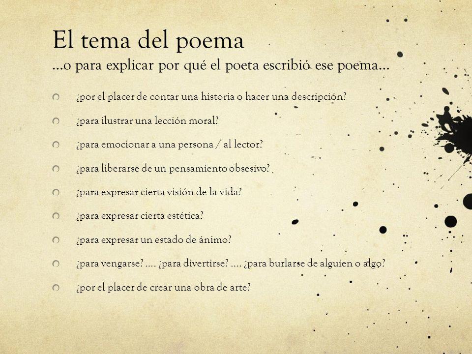 El tema del poema …o para explicar por qué el poeta escribió ese poema… ¿por el placer de contar una historia o hacer una descripción? ¿para ilustrar